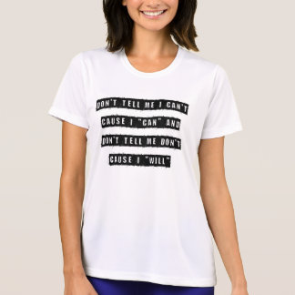 Don't tell me I can't, cause I can and don't tell T-Shirt