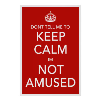 Dont Tell Me To Keep Calm Poster
