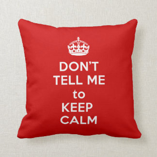 Don't Tell Me to Keep Calm Throw Pillow