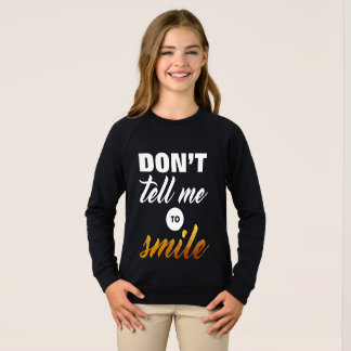 Don't tell me to Smile Sweatshirt