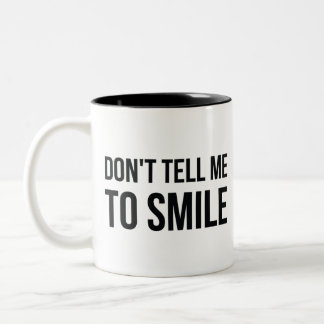 Don't Tell Me To Smile Two-Tone Coffee Mug