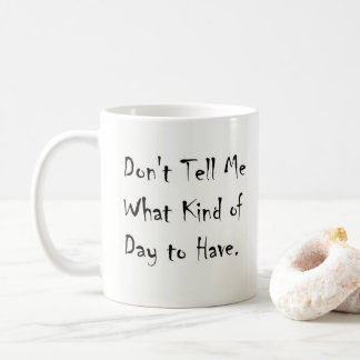 Don't Tell Me What Kind of Day to Have & Housefly Coffee Mug