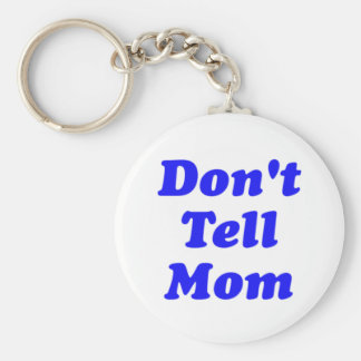 don't tell mom keychain