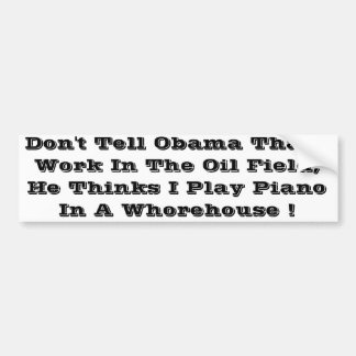 Don't tell obama oil field sticker bumper sticker
