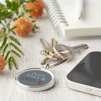 Dont Text and Drive Silver-Colored Round Keychain