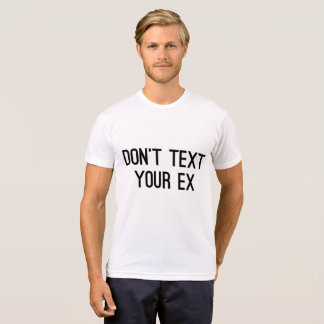 Don't text your ex bestselling slogan cell phone T-Shirt