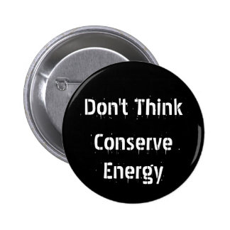 Don't Think, Conserve Energy Pinback Button