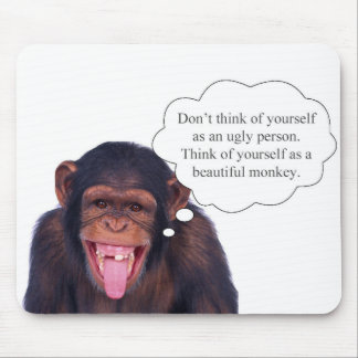 Don't think of yourself as an ugly person... mouse pad