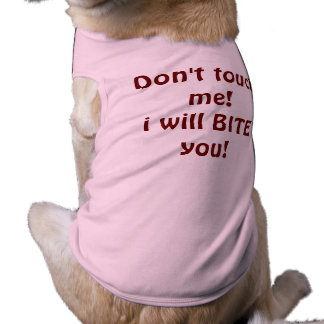 Don't touch me! I will bite you! funny dog tee
