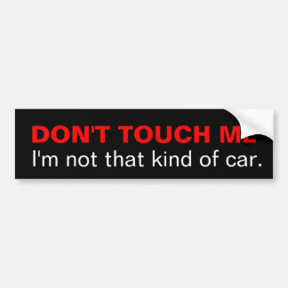 Don't touch me I'm not that kind of car Bumper Sticker