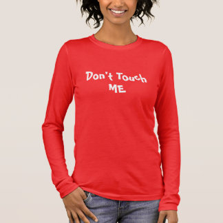 DON'T TOUCH ME LONG SLEEVE T-Shirt