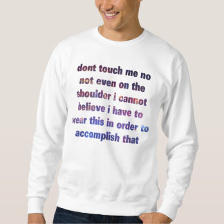 dont touch me Revised Sweatshirt