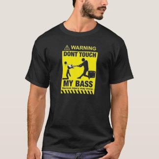 Don't touch my bass T-Shirt