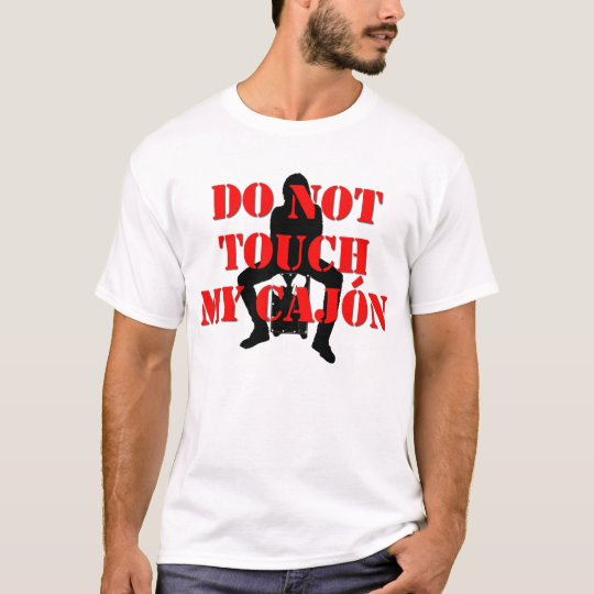 Don't Touch My Cajon! T-Shirt