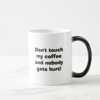 Don't touch my coffee and nobody gets hurt! Coffee 11 Oz Magic Heat Color-Changing Coffee Mug