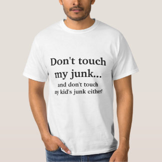 Don't touch my junk & don't touch my kid's junk T-Shirt