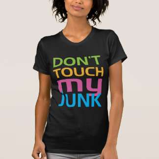 Don't Touch My Junk T Shirt