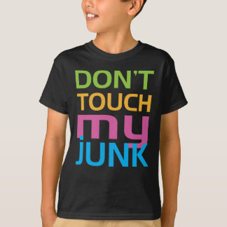 Don't Touch My Junk Tshirt