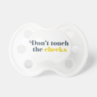 Don't Touch the Cheeks pacifier