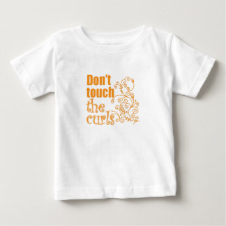 Don't Touch the Curls! Baby T-Shirt