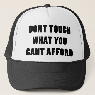 Dont Touch What You Cant Afford Trucker Hat