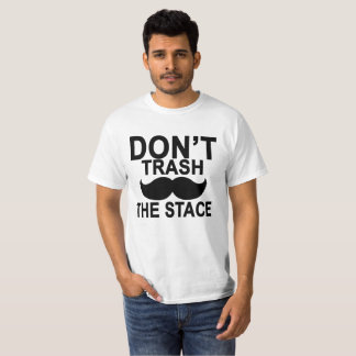 dont trash the stache . T-Shirt