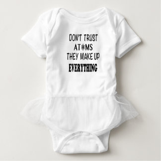 Don't Trust Atoms They Make Up Everything Baby Bodysuit