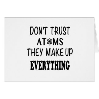 Don't Trust Atoms They Make Up Everything Card