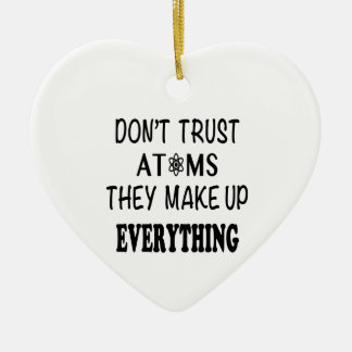 Don't Trust Atoms They Make Up Everything Ceramic Ornament