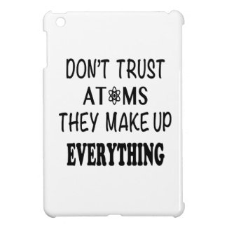 Don't Trust Atoms They Make Up Everything Cover For The iPad Mini