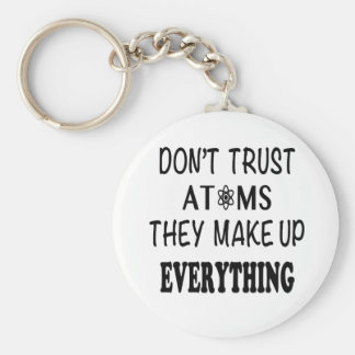 Don't Trust Atoms They Make Up Everything Keychain