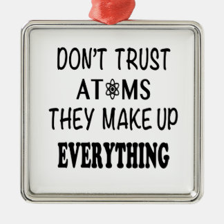 Don't Trust Atoms They Make Up Everything Metal Ornament