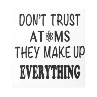 Don't Trust Atoms They Make Up Everything Notepad