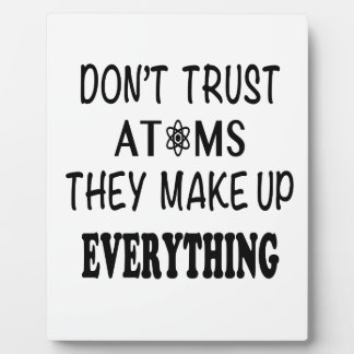 Don't Trust Atoms They Make Up Everything Plaque