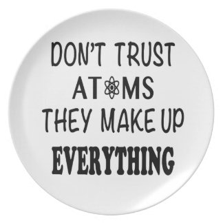 Don't Trust Atoms They Make Up Everything Plate
