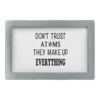 Don't Trust Atoms They Make Up Everything Rectangular Belt Buckle