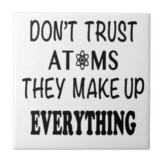 Don't Trust Atoms They Make Up Everything Tile