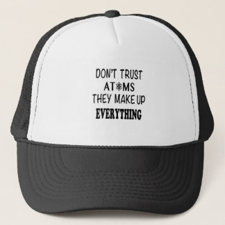 Don't Trust Atoms They Make Up Everything Trucker Hat