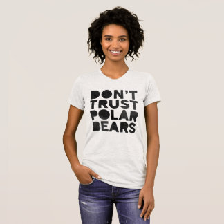 DON'T TRUST POLAR BEARS T-Shirt
