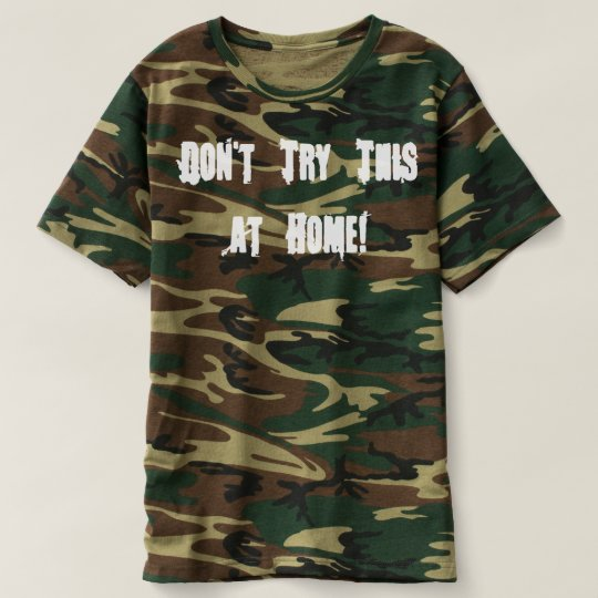 Don't Try This at Home Camo Tee