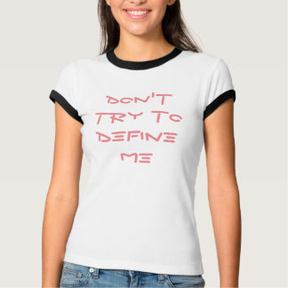 """Don't try to define me""