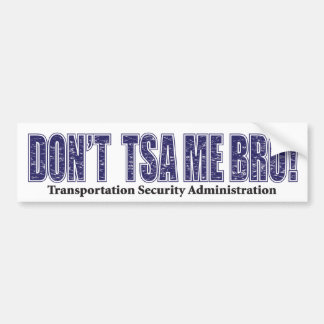 Don't-TSA-Me-BRO.xpng Bumper Sticker
