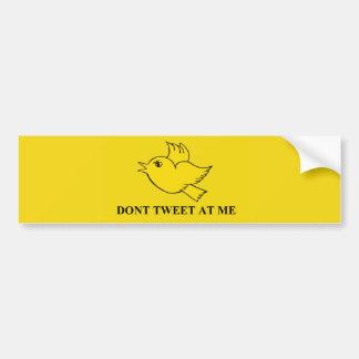 """Don't Tweet at Me"" Bumper Sticker"