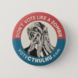 Don't Vote Like a Zombie Vote Cthulhu 2 Inch Round Button