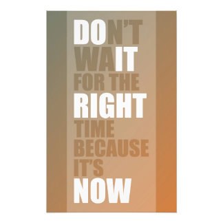 Don't wait for the right time because it's now photo print