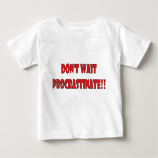 don't wait.... tshirts