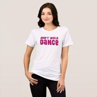 Don't Walk, Dance. T-Shirt