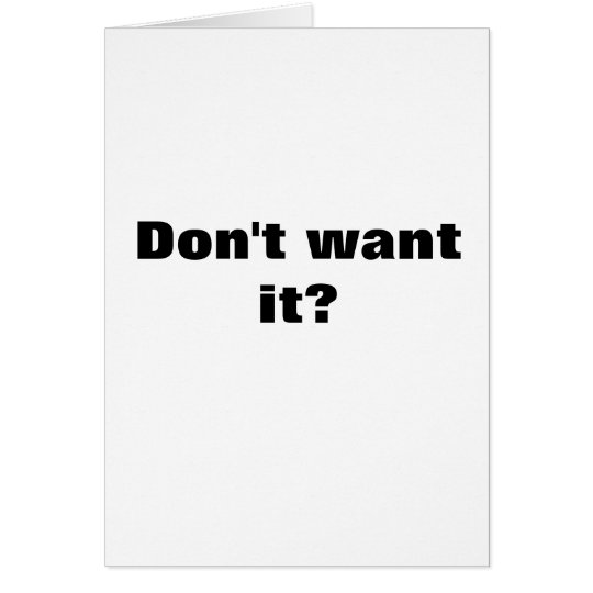 Don't want it? card