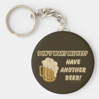 Don't Want Me Yet? Have Another Beer! Keychain