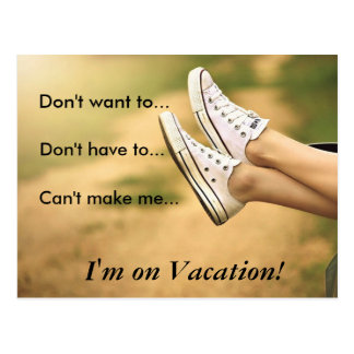 Don't Want to...I'm on Vacation Postcard